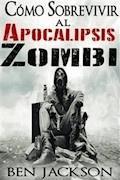 Cómo Sobrevivir Al Apocalipsis Zombi - Ben Jackson - E-Book