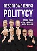 Resortowe dzieci. Politycy - Dorota Kania, Jerzy Targalski, Maciej Marosz - ebook