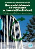 Ocena oddziaływania na środowisko w inwestycji budowlanej Procedura prawna i sporządzanie raportów w procesie inwestycyjnym - Mec. Magdalena Bar, dr Jerzy Jendrośka, dr Witold Lenart - ebook