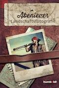 Abenteuer Landschaftsfotografie - Benjamin Jaworskyj - E-Book