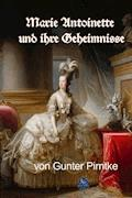 Marie Antoinette und ihre Geheimnisse - Gunter Pirntke - E-Book