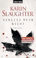 Vergiss mein nicht - Karin Slaughter - E-Book