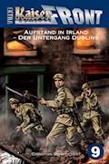 KAISERFRONT Extra, Band 9: Aufstand in Irland – Der Untergang Dublins - Christian Schwochert - E-Book