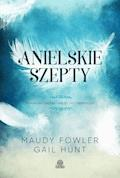 Anielskie szepty. Przesłania nadziei i miłości od najbliższych - Maudy Fowler, Gail Hunt - ebook