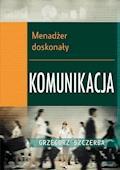 1 Menadżer doskonały. Komunikacja - Grzegorz Szczerba - ebook