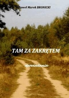 Tam za zakrętem. Opowiadania - Paweł Bronicki - ebook