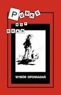 Punks not dead. Wybór opowiadań - Opracowanie zbiorowe - ebook