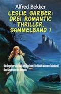 Leslie Garber: Drei Romantic Thriller, Sammelband 1 - Alfred Bekker - E-Book