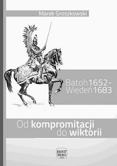 Batoh 1652 – Wiedeń 1683. Od kompromitacji do wiktorii - Marek Groszkowski - ebook