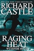 Castle 6: Raging Heat - Wütende Hitze - Richard Castle - E-Book