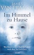 Im Himmel zu Hause - James Van Praagh - E-Book