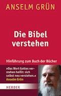 Die Bibel verstehen - Anselm Grün - E-Book