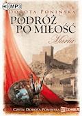 Podróż po miłość. Maria - Dorota Ponińska - audiobook