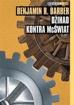 Dżihad kontra McŚwiat. Jak nasz świat dzieli się, a zarazem jednoczy i co to oznacza dla demokracji - Benjamin R. Barber - ebook