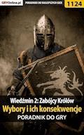 """Wiedźmin 2: Zabójcy Królów - wybory i ich konsekwencje - poradnik do gry - Artur """"Arxel"""" Justyński - ebook"""