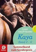 Kaya - frei und stark: Kaya 4-6 (Sammelband zum Sonderpreis), Kaya ist happy; Kaya will mehr; Kaya hat Geburtstag - Gaby Hauptmann - E-Book