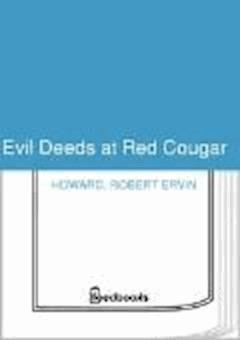 Evil Deeds at Red Cougar - Robert Ervin Howard - ebook