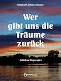 Wer gibt uns die Träume zurück - Elisabeth Schulz-Semrau - E-Book