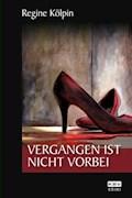 Vergangen ist nicht vorbei - Regine Kölpin - E-Book