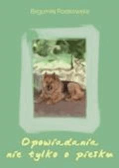 Opowiadania nie tylko o piesku - Bogumiła Rostkowska - ebook