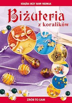 Biżuteria z koralików. Zrób to sam - Agnieszka Zientek - ebook