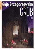 Grób - Gaja Grzegorzewska - ebook