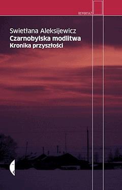Czarnobylska modlitwa. Kronika przyszłości - Swietłana Aleksijewicz - ebook + audiobook
