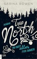 True North - Du bist alles für immer - Sarina Bowen - E-Book