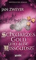 Schwarzes Gold und alte Missgunst - Jan Zweyer - E-Book