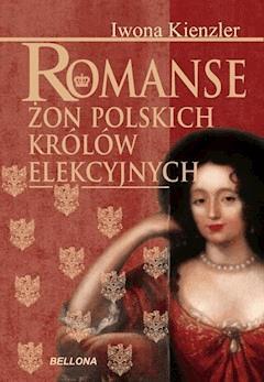 Romanse żon polskich królów elekcyjnych - Iwona Kienzler - ebook