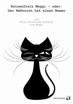 Katzenfratz Meggi – oder: Der Wahnsinn hat einen Namen - Katja Stengert - E-Book