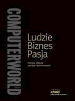 Ludzie Biznes Pasja. Portrety liderów polskiej teleinformatyki  - Praca zbiorowa, redakcja Computerworld - ebook