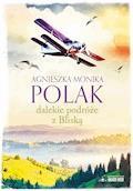 Dalekie podróże z Bliską - Agnieszka Monika Polak - ebook