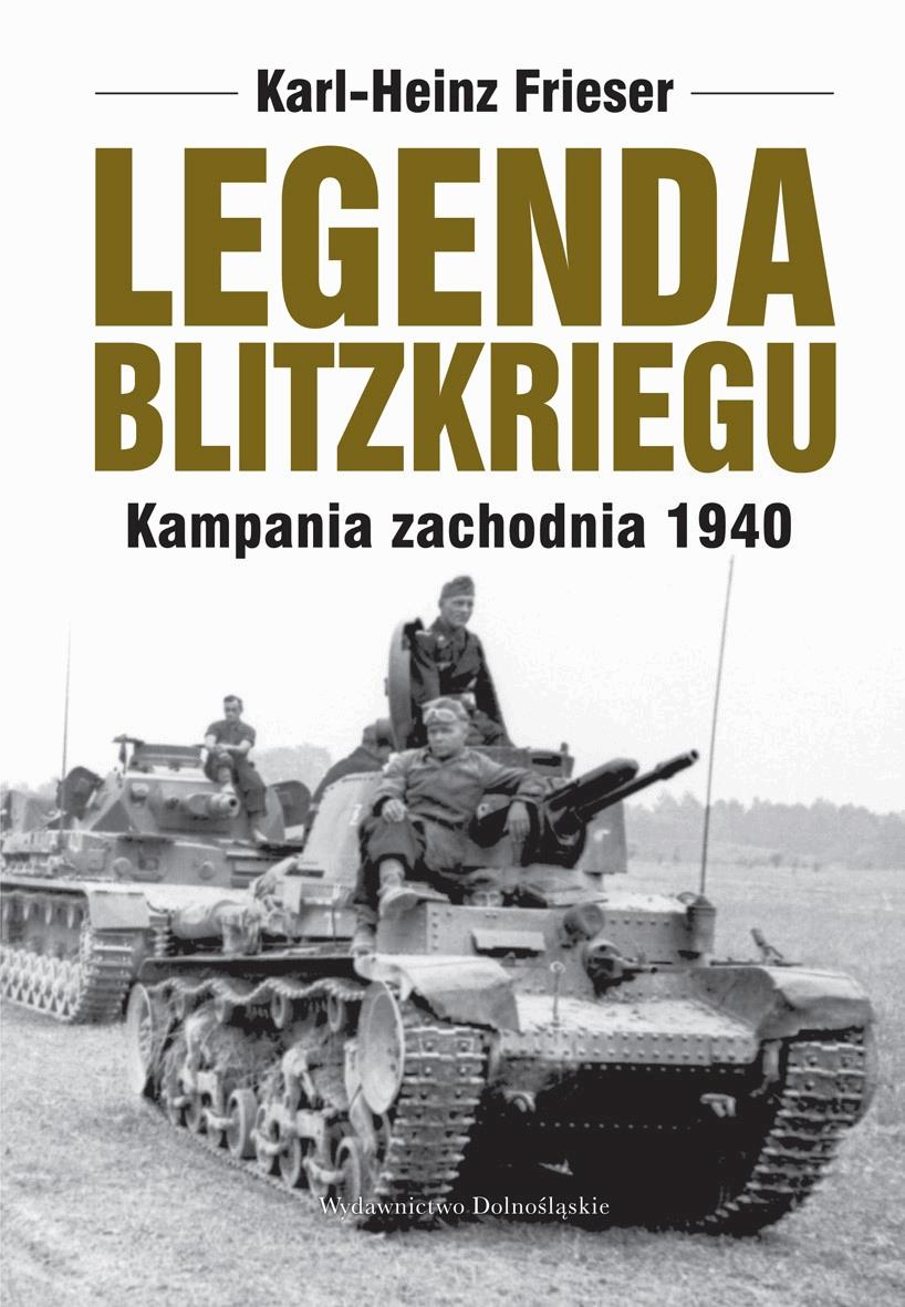 Legenda blitzkriegu. Kampania zachodnia 1940 - Tylko w Legimi możesz przeczytać ten tytuł przez 7 dni za darmo. - Karl-Heinz Frieser