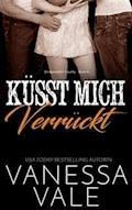 Küsst Mich Verrückt - Vanessa Vale - E-Book