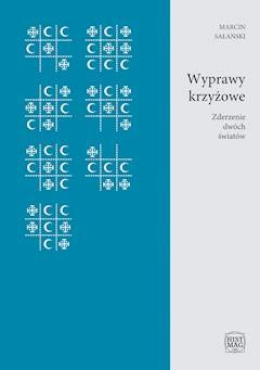 Wyprawy krzyżowe. Zderzenie dwóch światów - Marcin Sałański - ebook
