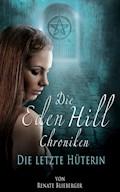 Die Eden Hill Chroniken - Die letzte Hüterin - Renate Blieberger - E-Book