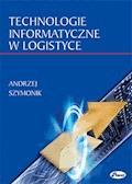 Technologie informatyczne w logistyce - Andrzej Szymonik - ebook