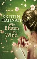 Wie Blüten im Wind - Kristin Hannah - E-Book