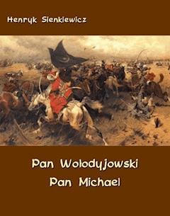 Pan Wołodyjowski. Pan Michael. An Historical Novel of Poland, the Ukraine, and Turkey - Henryk Sienkiewicz - ebook