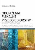 Obciążenia fiskalne przedsiębiorstw a międzynarodowa konkurencyjność gospodarcza - Bogusław Balza - ebook