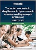 Trudności w ocenianiu, klasyfikowaniu i promowaniu uczniów według nowych przepisów – 22 przykłady - Małgorzata Celuch - ebook