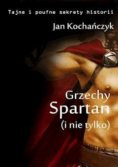 Grzechy Spartan (i nie tylko) - Jan Kochańczyk - ebook