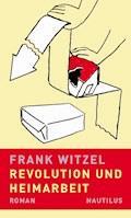 Revolution und Heimarbeit - Frank Witzel - E-Book