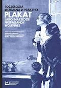 Socjologia wizualna w praktyce. Plakat jako narzędzie propagandy wojennej - Tomasz Ferenc, Waldemar Dymarczyk, Piotr Chomczyński - ebook