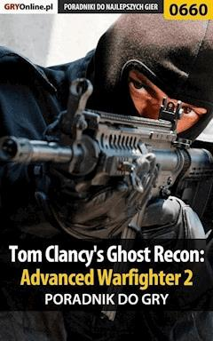 "Tom Clancy's Ghost Recon: Advanced Warfighter 2 - poradnik do gry - Jacek ""Stranger"" Hałas - ebook"