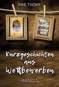 Kurzgeschichten aus Wettbewerben - Rike Thome - E-Book