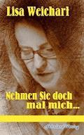 Nehmen Sie doch mal mich ... - Lisa Weichart - E-Book