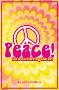 Peace! - Das Antikriegsbuch - Annette Oelkers - E-Book