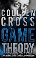 Game Theory: A Katerina Carter Fraud Legal Thriller - Colleen Cross - E-Book